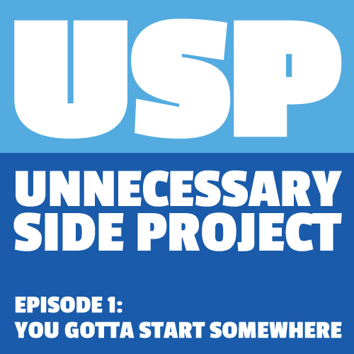 Unnecessary Side Project - Episode 1: You gotta start somewhere