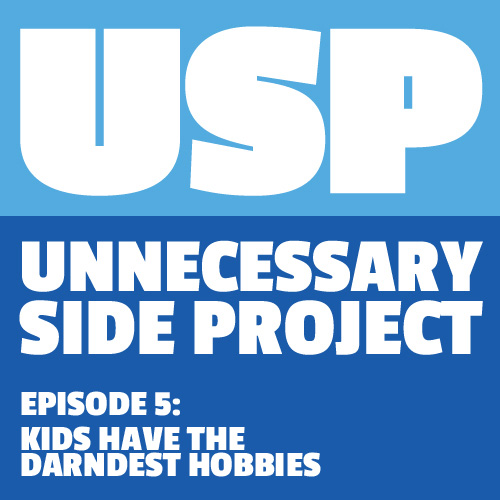 Episode 5: Kids Have The Darndest Hobbies